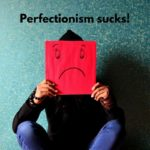 What happens when you let go of perfectionism